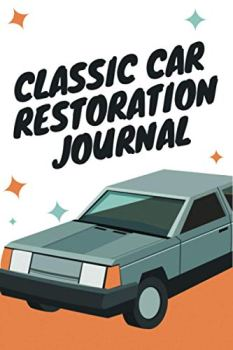 Classic Car Restoration Journal: Vehicle Restoration Log: Classic Car Restoration Project Log Book Note Taking Journal and Planner: 100 Pages, Lined Book