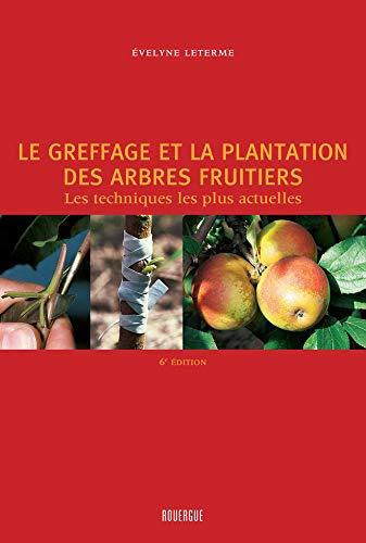 Le greffage et la plantation des arbres fruitiers: Les techniques les plus actuelles