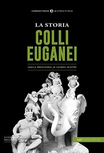 La storia dei Colli Euganei. Dalla preistoria ai giorni nostri