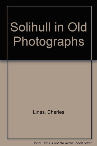 Solihull in Old Photographs (Britain in Old Photographs)