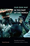 Our Own Way in This Part of the World: Biography of an African Community, Culture, and Nation