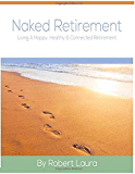 Naked Retirement: Living A Happy, Healthy, & Connected Retirement