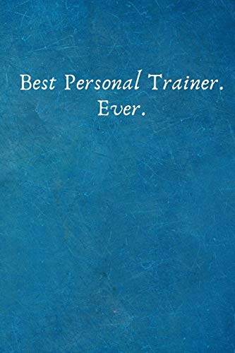 Best Personal Trainer. Ever.: Birthday Valentines Day Gifts for Personal Trainer- Colleague .- Lined Blank Notebook Journal