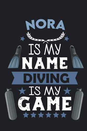 Nora Is My Name Diving Is My game: Scuba Diving Log Book & journal to Keep Record Of Your dives - Size; 6'x9', 110 Pages