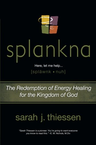 Splankna: The Redemption of Energy Healing for the Kingdom...