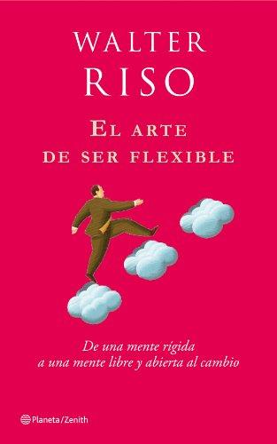 El arte de ser flexible: De una mente rígida a una mente libre y abierta al cambio (Biblioteca Walt