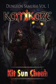 Dungeon Samurai Volume 1: Kamikaze (An Anti-LitRPG Dungeon Crawl) by [Kit Sun Cheah]