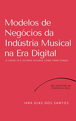 Music Industry Business Models in the Digital Age: COVID-19 and Other Factors as a Background: From Napster to Coronavirus