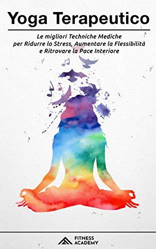 Yoga Terapeutico: il Manuale Scientifico con + 70 Posizioni Yoga per Principianti e le migliori...