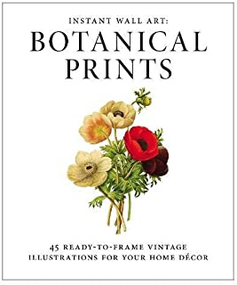 Instant Wall Art – Botanical Prints: 45 Ready-to-Frame Vintage Illustrations for..