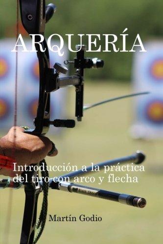Arqueria.: Introduccion a la Practica del Tiro con Arco y Flecha.