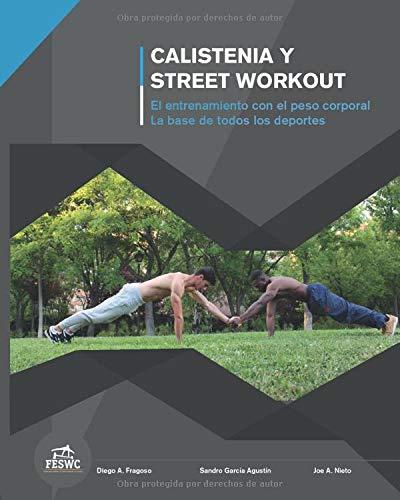 Calistenia y Street Workout: El entrenamiento con el peso corporal. La base de todos los deportes.: