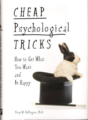 Cheap Psychological Tricks: How To Get What You Want and Be...