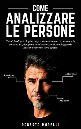 COME ANALIZZARE LE PERSONE: Tecniche di psicologia comportamentale per riconoscere le personalit,...