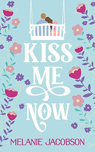 Kiss Me Now: A Romantic Comedy by [Melanie Jacobson]