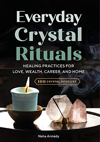 Everyday Crystal Rituals: Healing Practices for Love,...