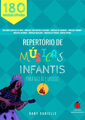 Repertório de Músicas Infantis Para Violão e Ukulele: Mais de 180 músicas para você cantar e tocar