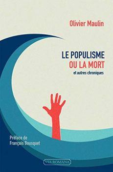 LE POPULISME OU LA MORT, ET AUTRES CHRONIQUES
