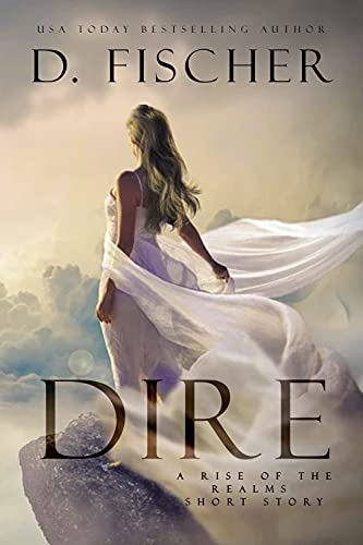 Dire (A Rise of the Realms Short Story) by [D. Fischer]