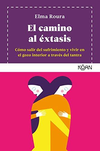 Amazon.com: El camino al éxtasis: Cómo salir del sufrimiento y ...