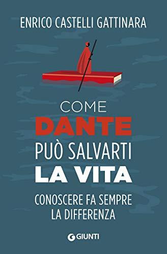 Come Dante pu salvarti la vita. Conoscere fa sempre la differenza