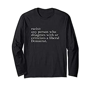 Lately, it seems like any person who disagrees with or criticizes a liberal Democrat is labeled as a racist. Just watch the main street news channels, and see for yourself. Funny not funny pro Trump apparel makes a political statement. Great for poli...