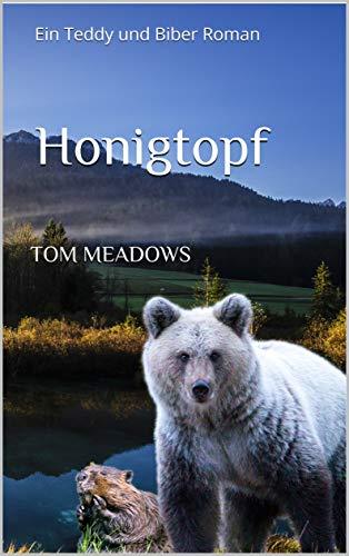 Honigtopf: Ein Teddy und Biber Roman