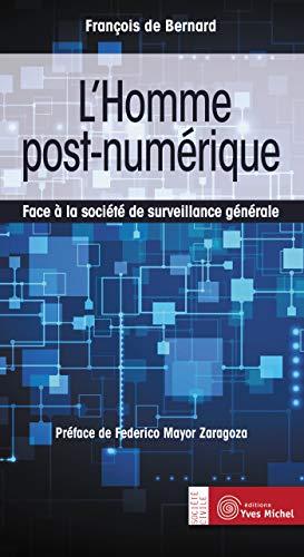 L'homme post-numérique : Face à la société de surveillance générale