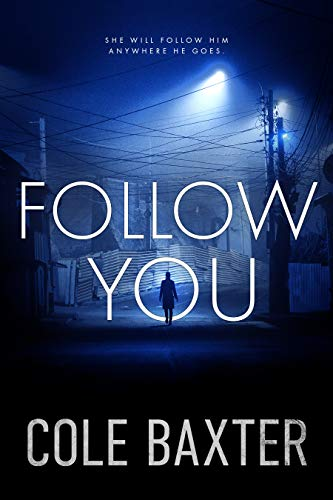 Follow You: A Gripping Psychological Thriller That Will Have You At The Edge Of Your Seat Kindle Edition