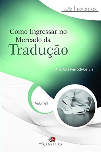 Como Ingressar no Mercado da Tradução - Volume 1. Série Profissão Tradutor