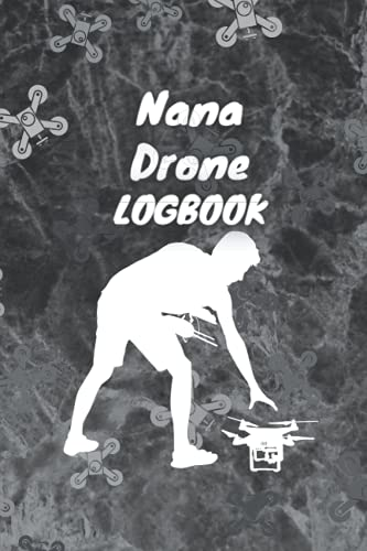 Nana Drone LogBook: Drone Log Book Gift For Nana / Ultimate UAS Drone Pilot Owner Gift Gift, 100 Pages, 6x9, Soft Cover, Matte Finish