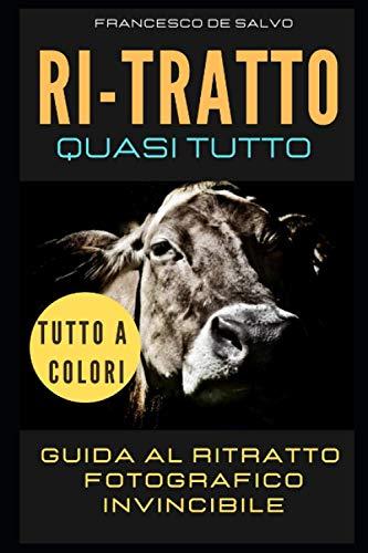RI-TRATTO (QUASI TUTTO): Guida al ritratto Fotografico INVINCIBILE - edizione a colori