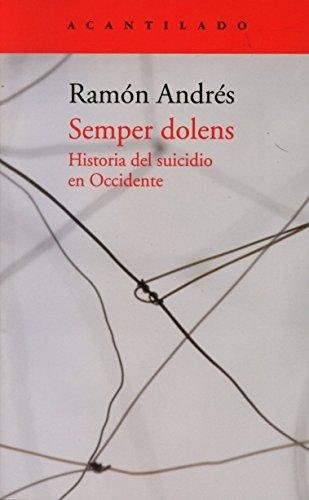 Semper dolens: Historia del suicidio en Occidente (El Acantilado)