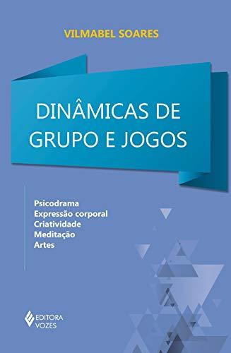 Dinâmicas de grupos e jogos: Psicodrama, expressão corporal, criatividade, meditação, artes