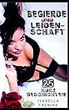 Begierde & Leidenschaft - 25 Kurzgeschichten: 25 erotische Kurzgeschichten - Band 1 -
