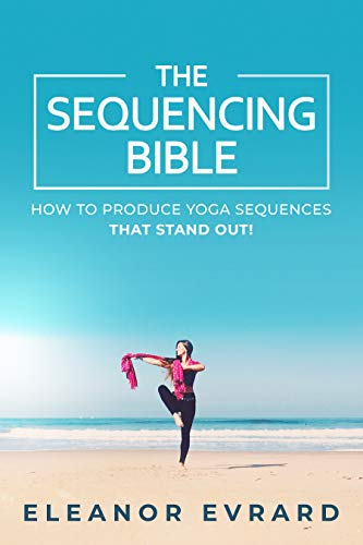The sequencing bible: How to produce yoga sequences that stand out! (Yoga sequencing Book 1) (English Edition)