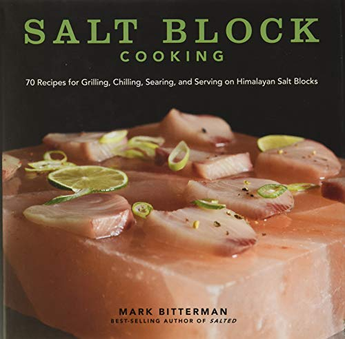 Salt Block Cooking: 70 Recipes for Grilling, Chilling, Searing, and Serving on Himalayan Salt Blocks (Volume 1) (Bitterman's)