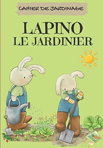 Lapino Le Jardinier: Carnet de suivi pour Jardin ou Potager à compléter   Cadeau original pour enfants   Calendrier des semis et récoltes   Plan de ... Thème Fleurs   110 pages   18x25 cm (7'x10').