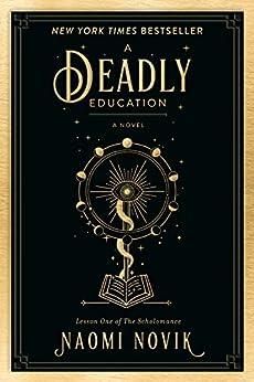 A Deadly Education: A Novel (The Scholomance Book 1) by [Naomi Novik]