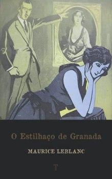 O Estilhaço de Granada: Série Arsène Lupin - livro 8