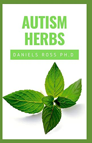 AUTISM HERBS: Treating Autism with Herbs Supplements and...