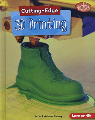 Cutting-Edge 3D Printing (Cutting-Edge STEM; Searchlight Books)