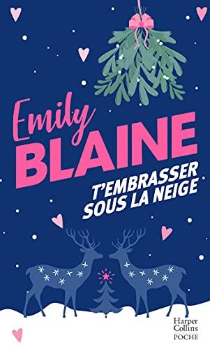 T'embrasser sous la neige : Une nouvelle comédie romantique de Noël pleine de magie, le roman chouchou de votre hiver ! (&H)