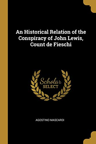 An Historical Relation of the Conspiracy of John Lewis, Count de Fieschi