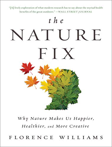 The Nature Fix: Why Nature Makes Us Happier, Healthier, and More Creative by [Florence Williams]