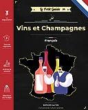 Le Petit Guide - Vins et Champagnes français: Devenez incollable sur chaque vignoble...