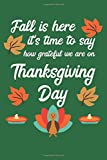 Fall Is Here It's Time To Say How Grateful We Are On Thanksgiving Day: Thanksgiving Day | Notebook | Grateful | Thankful | Family Dinner | Turkey | ... Friends | Family | Relatives | USA | October