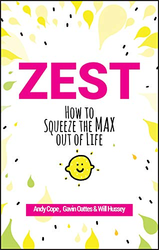 Zest: How to Squeeze the Max out of Life by [Andy Cope, Gavin Oattes, Will Hussey]