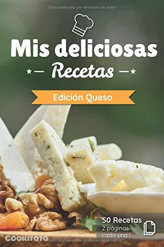 Mis deliciosas Recetas - Edición Queso: Libro de recetas para ser completado y personalizado | 50 recetas | 2 páginas cada una