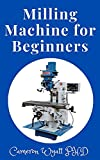 Milling Machine for Beginners: The Master Course Builds Skills with 8 Projects for Clamps, Parallels, an Angle Plate, a Dividing Head, a Milling Cutter Sharpener, and More